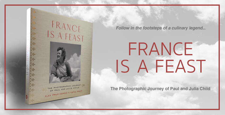 France is a Feast: The Photographic Journey of Paul and Julia Ch Learn more