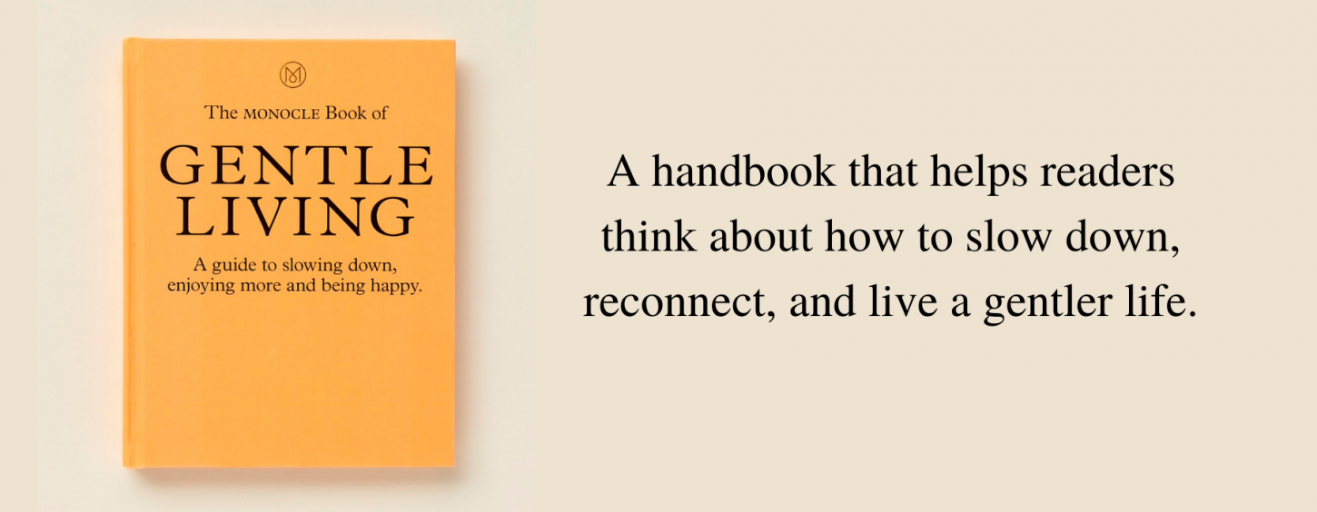 The Monocle Book of Gentle Living The Monocle Book of Gentle Livin